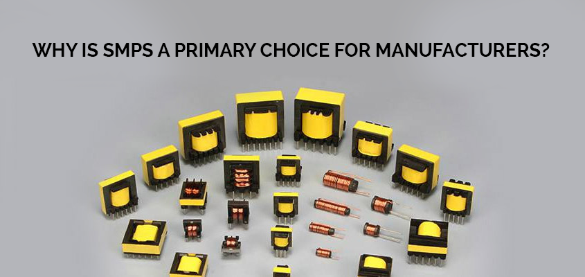 Why-Is-SMPS-A-Primary-Choice-For-Manufacturers
